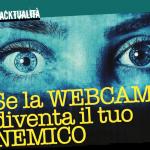 Se la webcam diventa il tuo nemico
